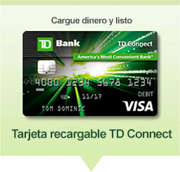 Fácil acceso. TD Connect Reloadable Card
